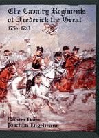 The Cavalry Regiments of Frederick the Great 1756-1763