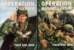 OPERATION 'MARKET-GARDEN' THEN AND NOW