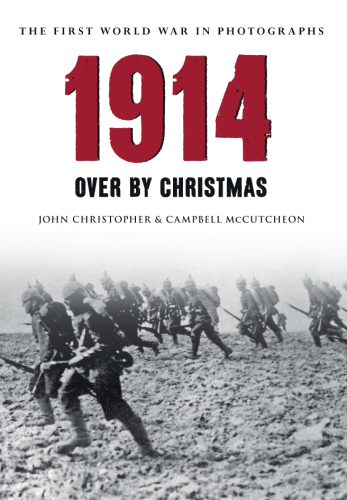 1914: The First World War in Photographs - Over by Christmas