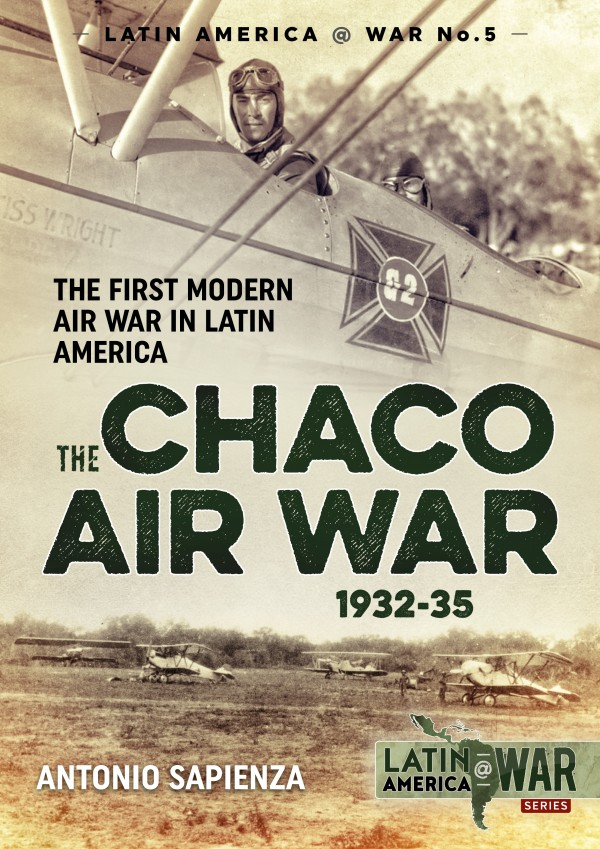 LATIN AMERICA@WAR 5: THE CHACO AIR WAR 1932-35
