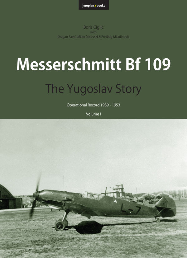 Messerschmitt Bf 109: The Yugoslav Story (Volume I)