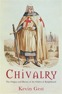 CHIVALRY: The Origins and History of the Orders of Knighthood