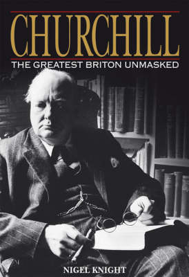 Churchill: The Greatest Briton Unmasked
