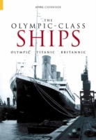 The Olympic Class Ships: Olympic, Titanic, Britannic
