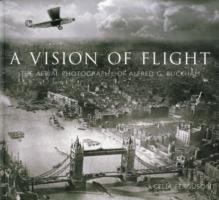 A Vision of Flight: The Aerial Photography of Alfred G. Buckham
