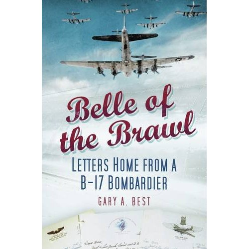 Belle of the Brawl: Letters Home from a B-17 Bombardier