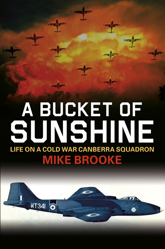 A Bucket of Sunshine: Life in a Cold War Canberra Squadron