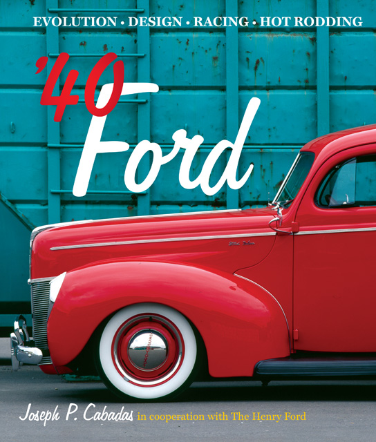 '40 Ford: Evolution * Design * Racing * Hot Rodding