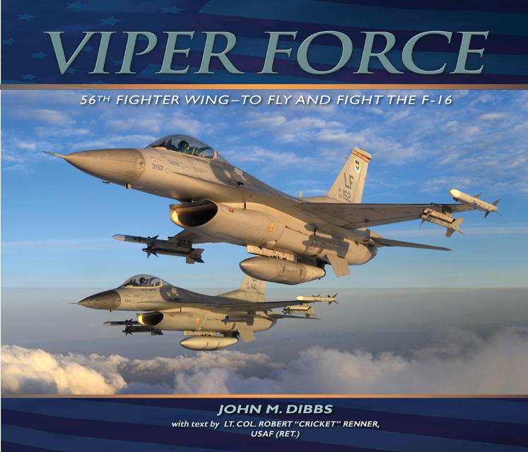 Viper Force: 56th Fighter Wing-to Fly and Fight the F-16
