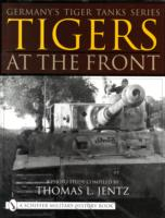 Germany's Tiger Tanks Series: Tigers at the Front