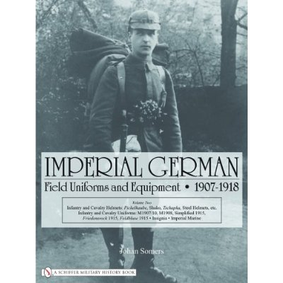 Imperial German Field Uniforms and Equipment 1907-1918, vol.2