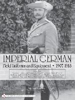 Imperial German Field Uniforms and Equipment 1907-1918, vol.3
