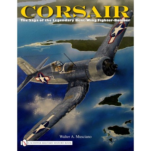 Corsair: The Saga of the Legendary Bent-Wing Fighter-Bomber