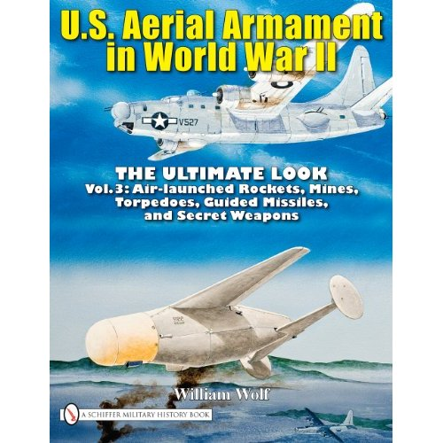 U.S. Aerial Armament in World War II - The Ultimate Look, vol.3