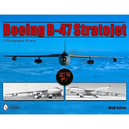Boeing B-47 Stratojet: A Photographic History