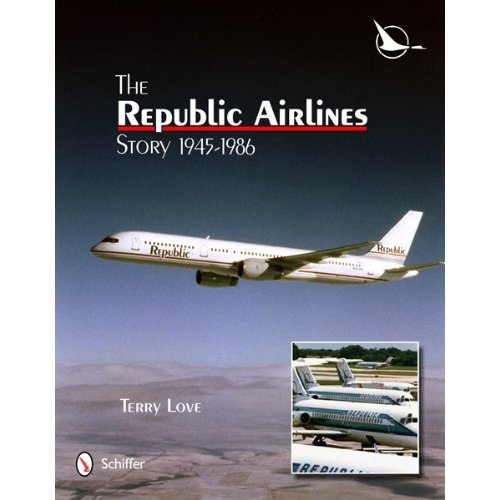 The Republic Airlines Story: An Illustrated History, 1945-1986
