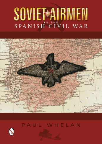 Soviet Airmen in the Spanish Civil War: 1936-1939
