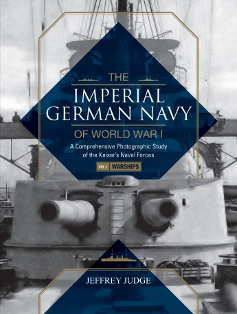 The Imperial German Navy of World War I, Vol. 1