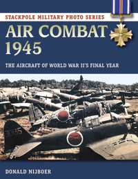 Air Combat 1945: The Aircraft of World War II's Final Year