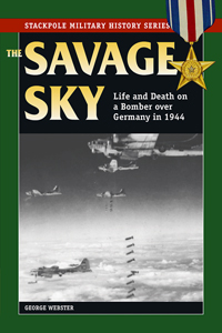 The Savage Sky: Life and Death in a Bomber Over Germany in 1944