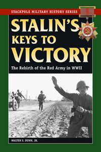 Stalin's Keys to Victory: The Rebirth of the Red Army in WWII
