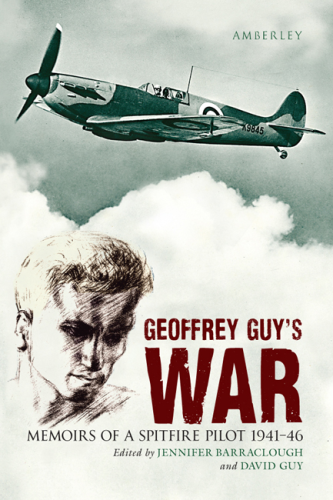 Geoffrey Guy's War: Memories of a Spitfire Pilot