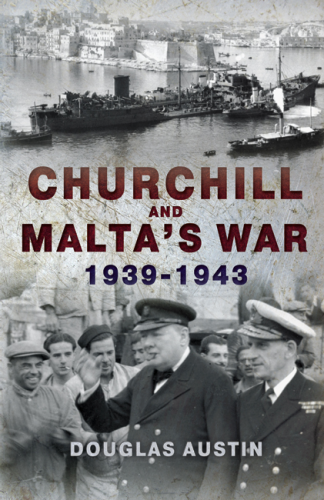 Churchill and Malta's War 1939-1943