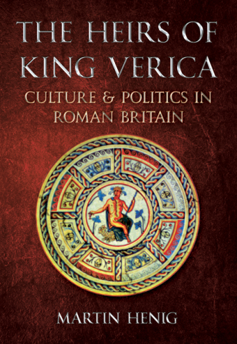 The Heirs of King Verica: Culture and Politics in Roman Britain