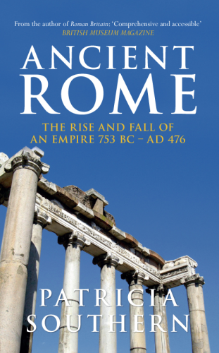 Ancient Rome: The Rise & Fall of an Empire 753 BC - AD 476