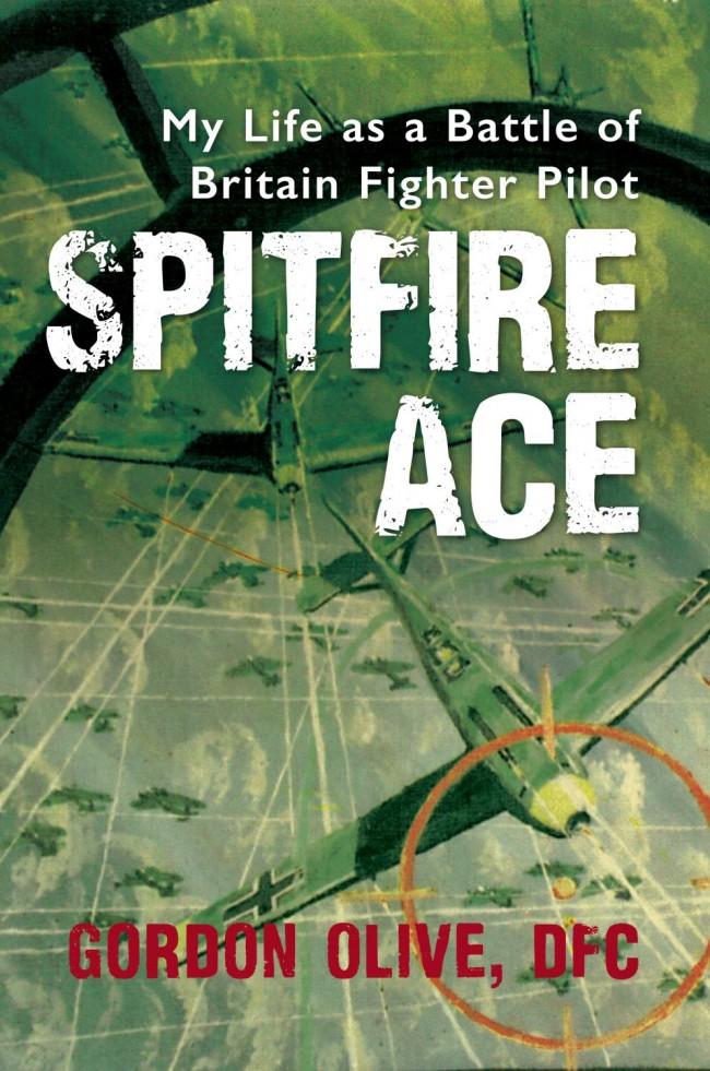 Spitfire Ace - My Life as a Battle of Britain Fighter Pilot