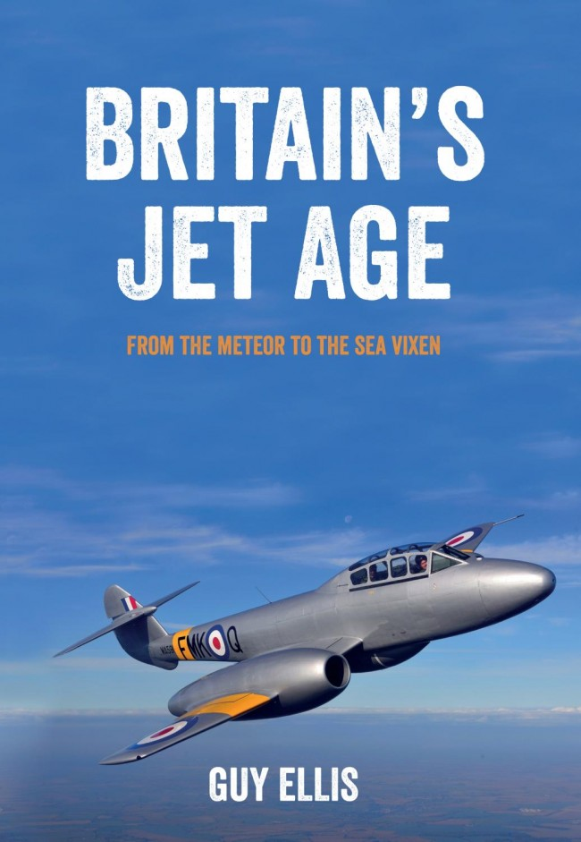 Britain's Jet Age : From the Meteor to the Sea Vixen Volume 1