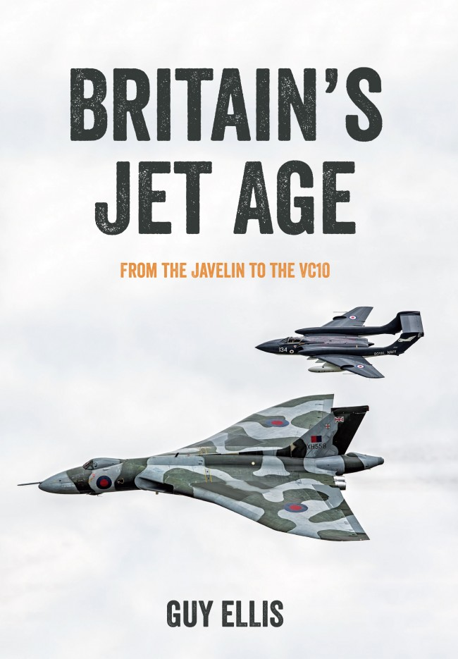 Britain's Jet Age: From the Javelin to the VC10 Volume 2