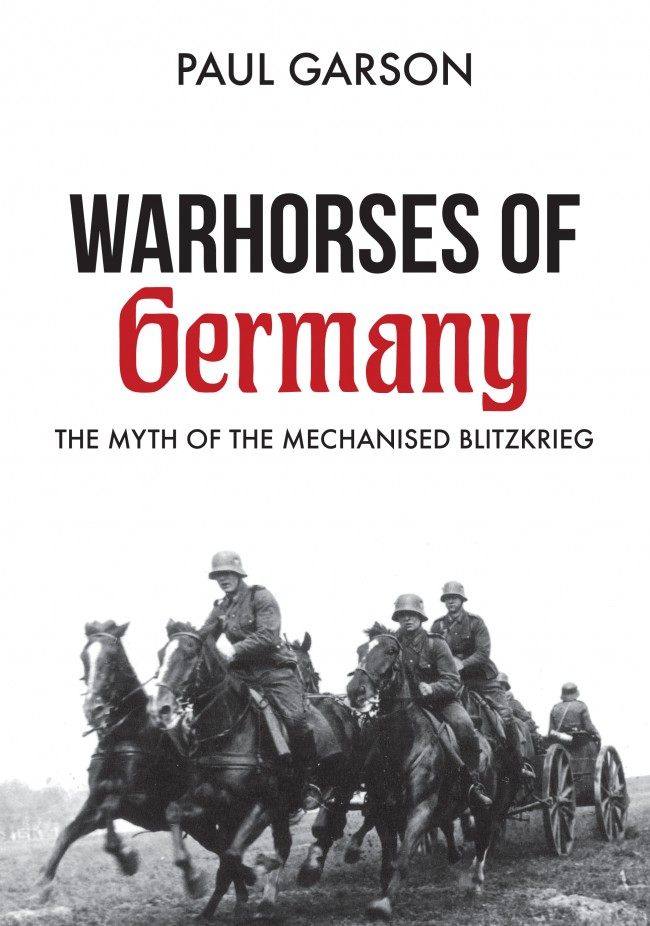 Warhorses of Germany : The Myth of the Mechanised Blitzkrieg