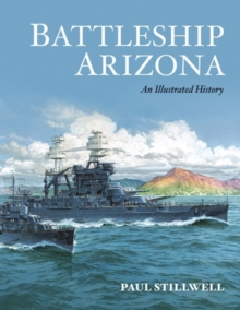 Battleship Arizona: An Illustrated History