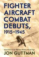 Fighter Aircraft Combat Debuts, 1915–1944
