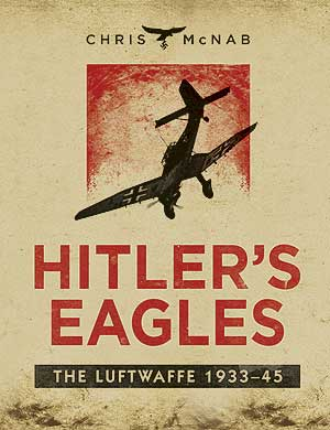 Hitler's Eagles: The Luftwaffe 1933–45