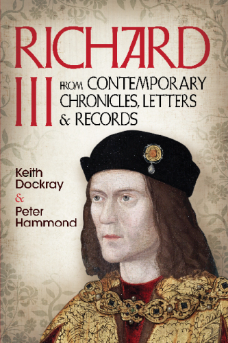 Richard III: From Contemporary Chronicles, Letters and Records