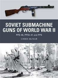 Soviet Submachine Guns of World War II: PPD-40, PPSh-41 and PPS