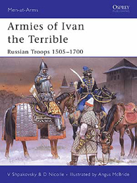 Armies of Ivan the Terrible: Russian Troops 1505–1700