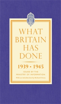 What Britain Has Done, 1939-1945