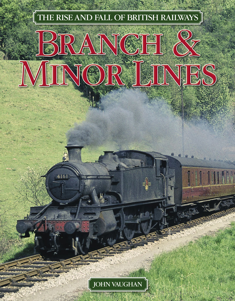 The Rise and Fall of British Railways: Branch & Minor Lines
