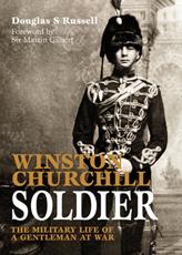 Winston Churchill: Soldier - The Military Life of a Gentleman at