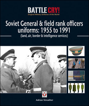 Soviet General & Field Rank Officers Uniforms: 1955 to 1991