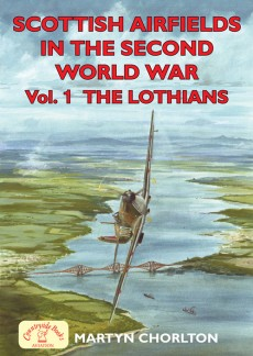 Scottish Airfields in the Second World War Vol 1 - The Lothians