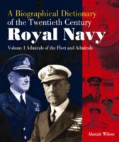 A Biographical Dictionary of the Twentieth-Century Royal Navy V1