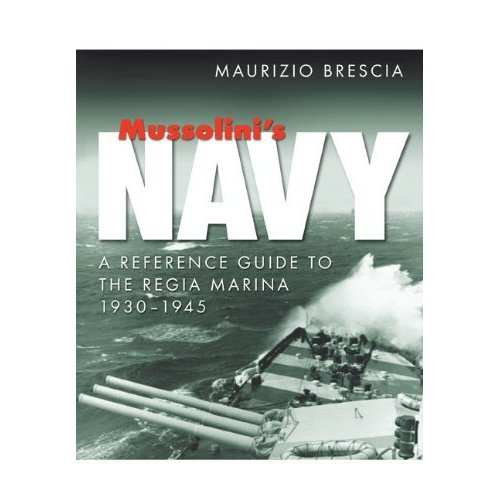 Mussolini's Navy:A Reference Guide to the Regia Marina 1930-1945