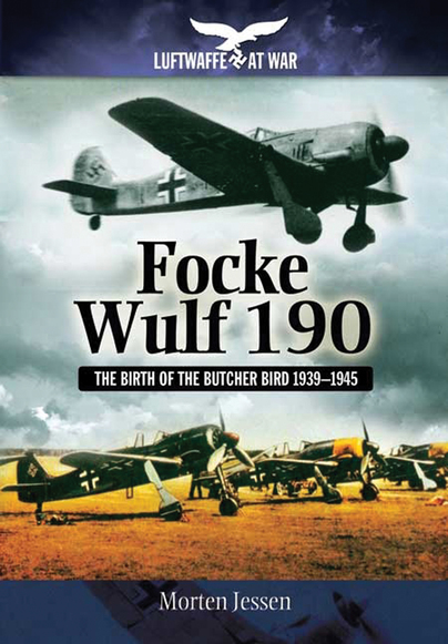 Focke Wulf 190: The Birth of the Butcher Bird 1939–1945