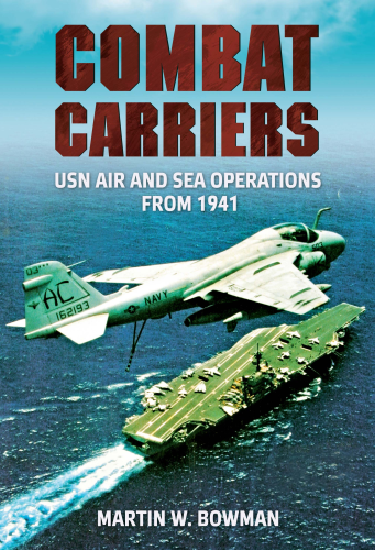 Combat Carriers: USN Air & Sea Operations from 1941