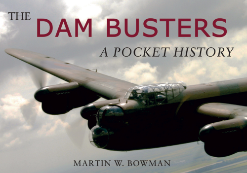 The Dam Busters: A Pocket History