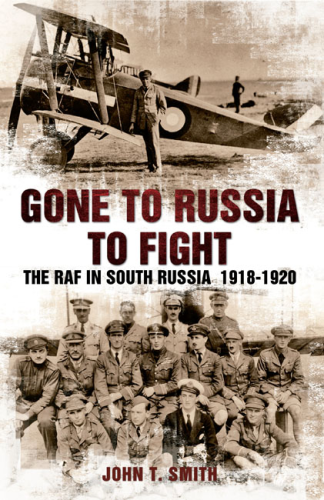 Gone to Russia to Fight: The RAF in South Russia 1918-1920